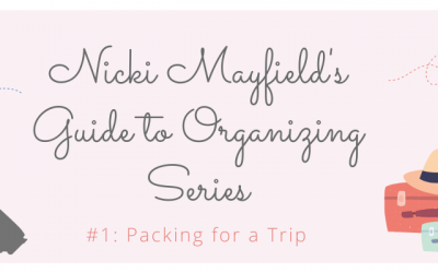 Nicki Mayfield's Organizing Guide #1:  Packing for a Trip