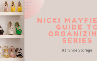 Nicki Mayfield's Guide to Organizing Series #2: Shoe Storage